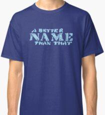 A Better Name Than That (podium logo) Classic T-Shirt