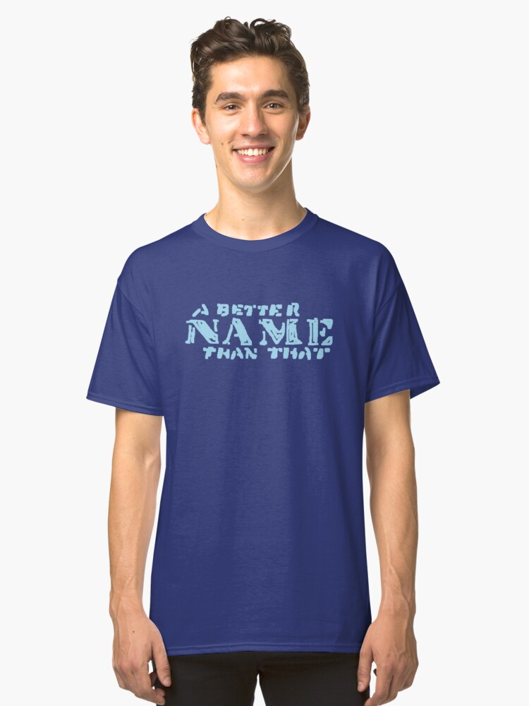 Alternate view of A Better Name Than That (podium logo) Classic T-Shirt