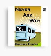Never Ask Why by Barbara Phipps Canvas Print
