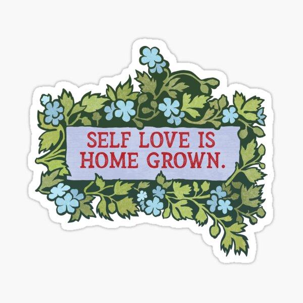 Self Love Is Home Grown Sticker