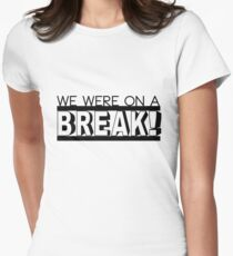 WE WERE ON A BREAK Women's Fitted T-Shirt