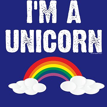 Im A Unicorn with rainbow by CoolApparelShop