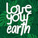 Love your Earth by Andreia Silvano