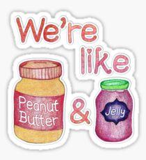We're like Peanut Butter & Jelly Sticker