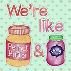 We're like Peanut Butter & Jelly von Perrin Le Feuvre