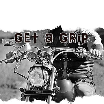 GET A GRIP AND RIDE!!! by Tinpants
