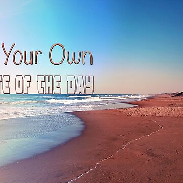 Be your own quote of the day by Spottedlongneck