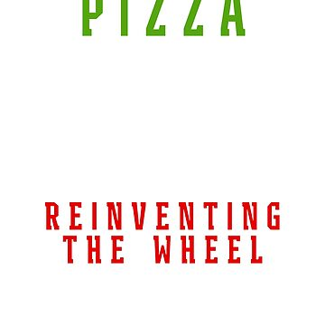 Pizza Reinventing the Wheel T Shirt  by tinoriccio