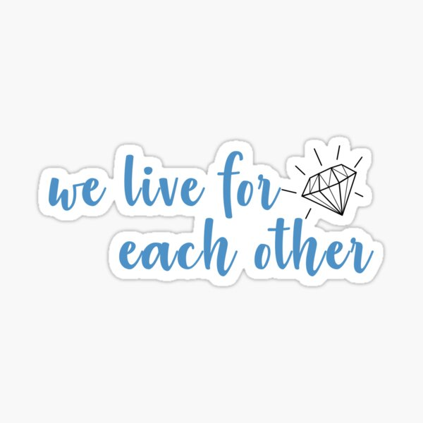 We Live For Each Other Sticker