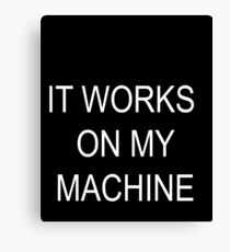 Funny Programmer Shirt   It works on my machine Canvas Print