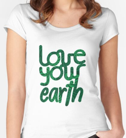 Love your Earth II Fitted Scoop T-Shirt