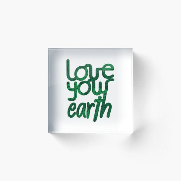Love your Earth II Acrylic Block