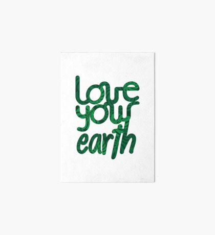 Love your Earth II Art Board Print