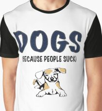 DOGS  BECAUSE PEOPLE SUCK Graphic T-Shirt