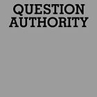 Question Authority by EsotericExposal