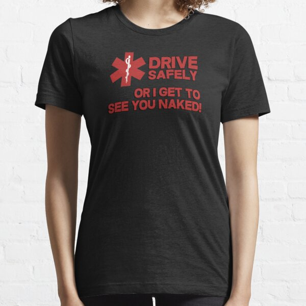EMS, Paramedic. Drive safely or I get to see you naked Essential T-Shirt