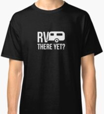 RV there yet? - RV, Trailer, Recreational Vehicle, Camper Van, Motorhome, Car, Auto, Automobile, Vehicle, Motor, Wheels, Funny, Joke, Humor, Pun, Wordplay Classic T-Shirt