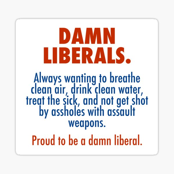 Proud to be a damn liberal Sticker