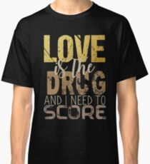 Love is the drug #2 Classic T-Shirt