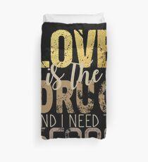 Love is the drug #2 Duvet Cover