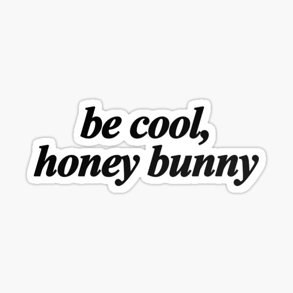 pulp fiction quote - be cool, honey bunny Sticker