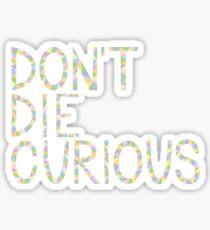 Don't Die Curious Sticker