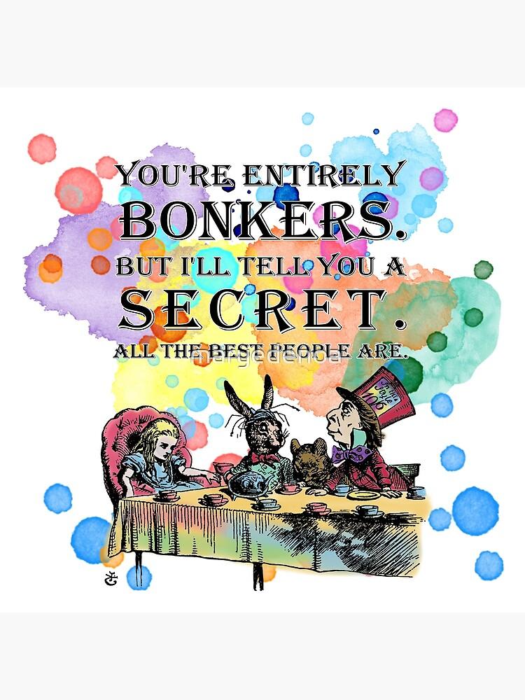 Tea Party - Bonkers Quote - Alice In Wonderland by maryedenoa