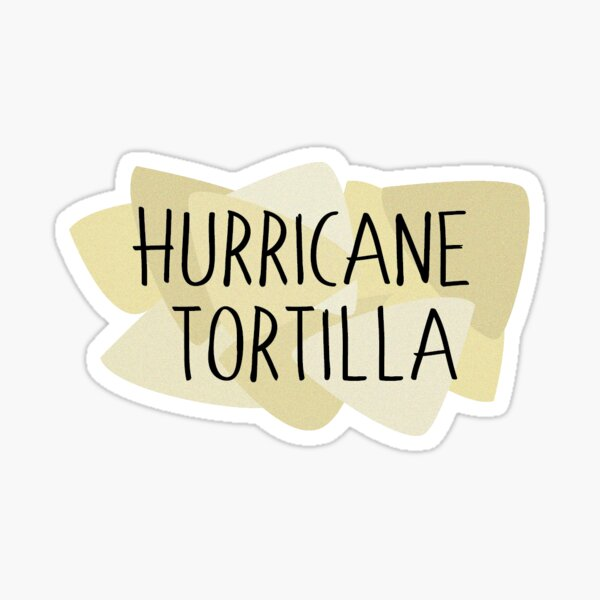 Hurricane Katrina, more like Hurricane Tortilla Sticker