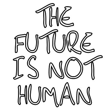 THE FUTURE IS NOT HUMAN by theM88