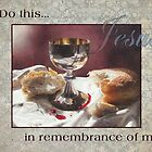 Do This In Remembrance of Me by jmgreenartworks