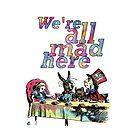 «Estamos todos locos aquí - Tea Party» de maryedenoa