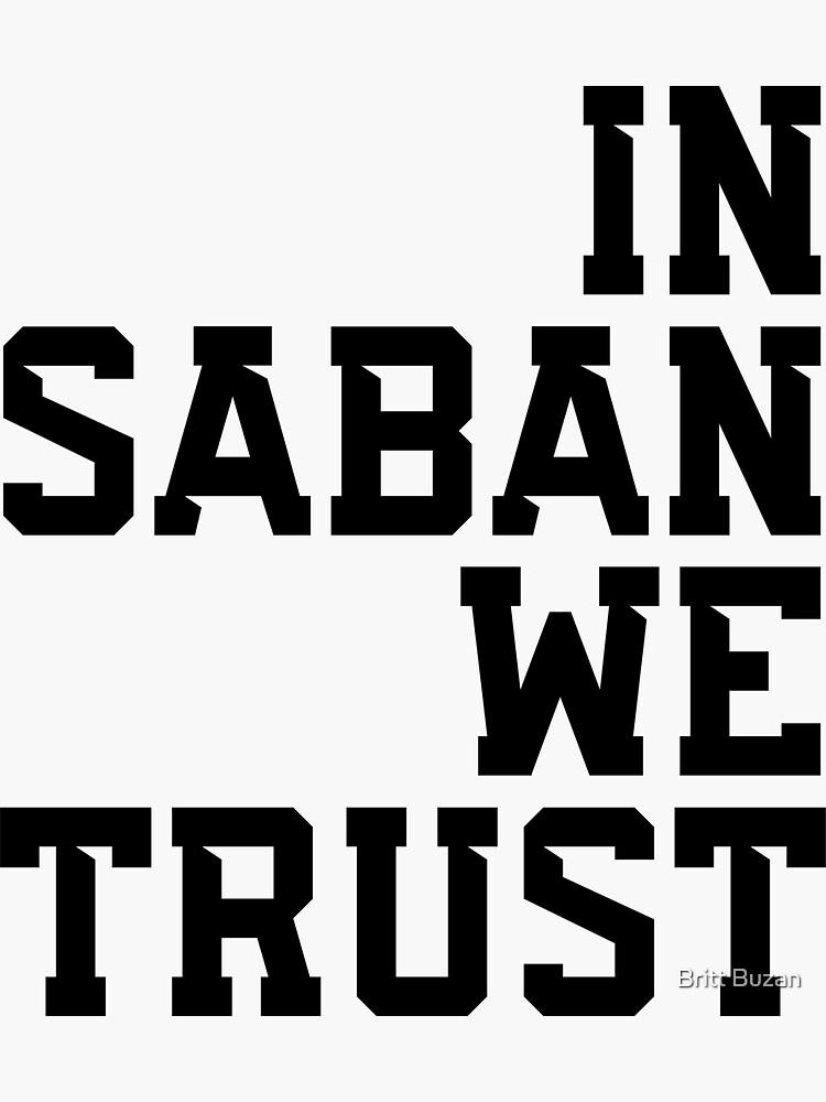 In Saban We Trust by brittbuzan
