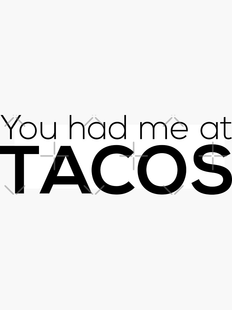 You Had Me At Tacos by grantsewell