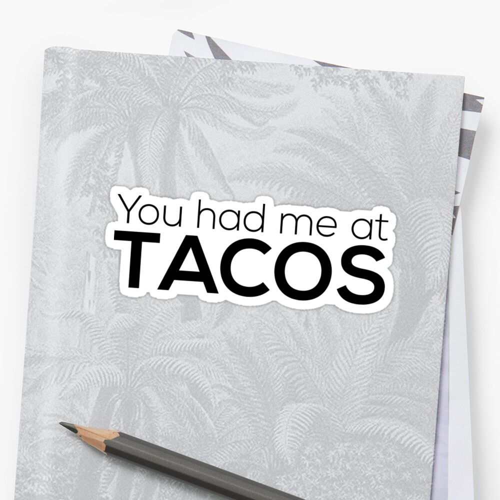 You Had Me At Tacos by Grant Sewell