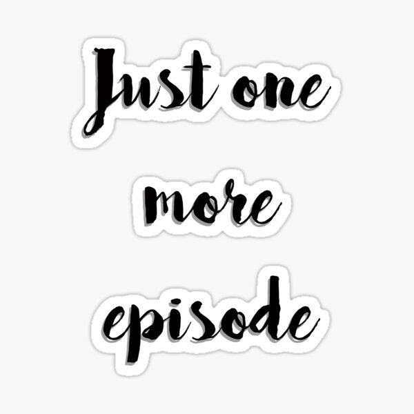Just one more episode Sticker