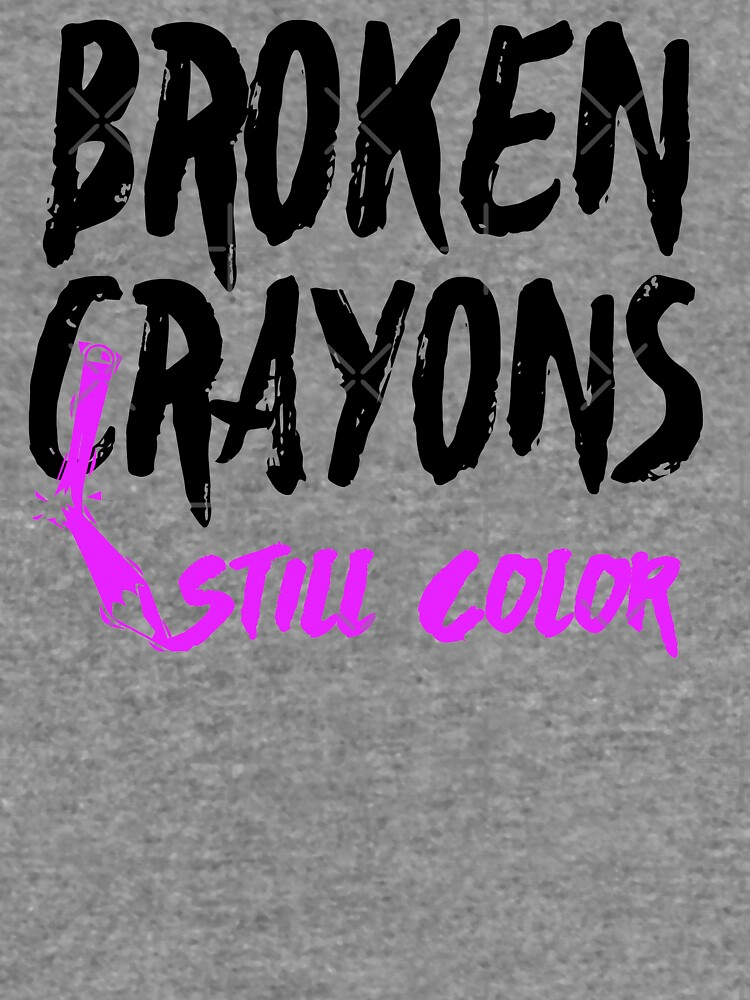 Broken Crayons Still Color Shirt With Quote Motivation