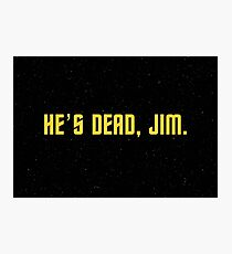 He's dead, Jim. Photographic Print