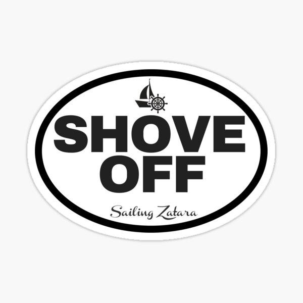 Shove Off Sticker Sticker