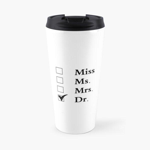 Doctor Mug, Gift for Women, Miss Ms. Mrs. Dr. Travel Mug