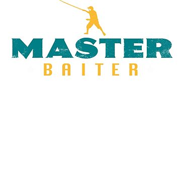 Master Baiter Shirt | Fishing T Shirt Gift For Men Or Women by calikays