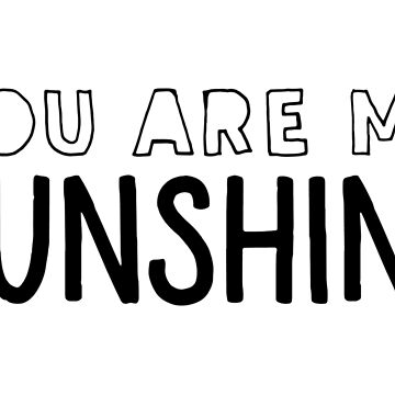 You Are My Sunshine by gracehertlein