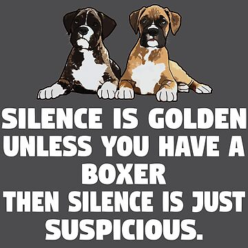Boxer Dog Funny Design - Silence Is Golden Unless You Have A Boxer Then Silence Is Just Suspicious  by kudostees