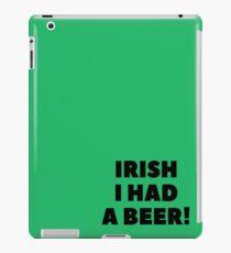 Irish I had a Beer Irish Sign Decor Blessing Gift Luck of the Irish Cheers and Beers Beer Birthday Beer Mug Glass Gift  iPad Case/Skin