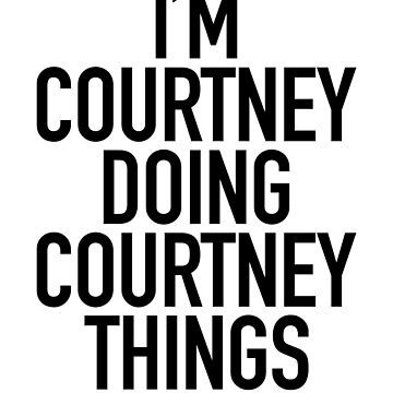 Im Just Courtney Doing Courtney Things by getthread