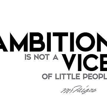 ambition - michel de montaigne by razvandrc