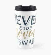 Never Stop Moving Forward Travel Mug