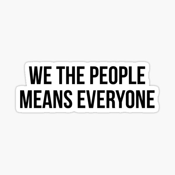 We the people means everyone Sticker