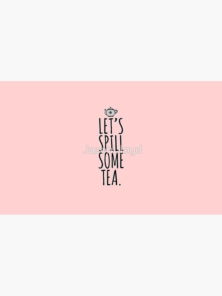 Spill Tea by JasonLloyd