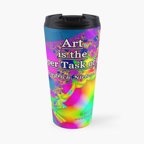 Art is the Proper Task of Life Travel Mug