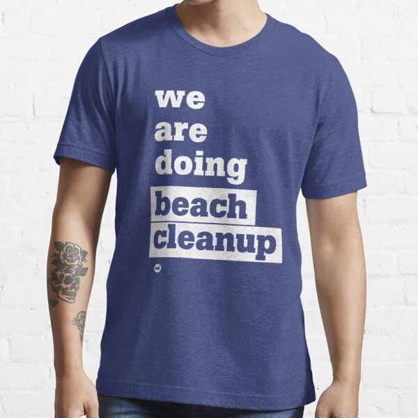 We Are Doing Beach Cleanup Essential T-Shirt